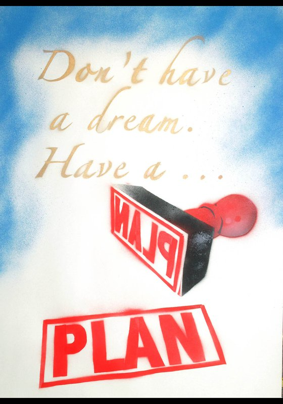 Don't have a dream (on plain paper).